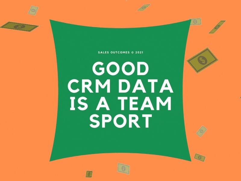 Good CRM Data Is A Team Sport