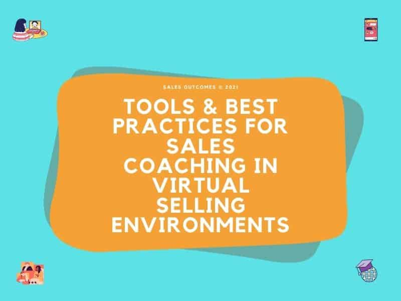 Tools & Best Practices For Sales Coaching In Virtual Selling Environments