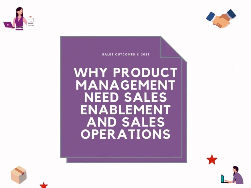 Why Product Management Need Sales Enablement and Sales Operations