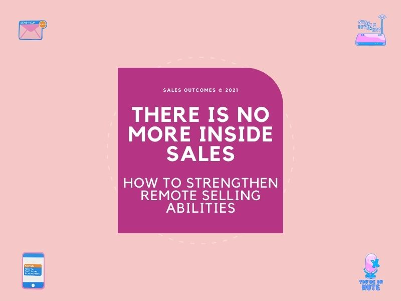 There Is No More Inside Sales – How to Strengthen Remote Selling Abilities