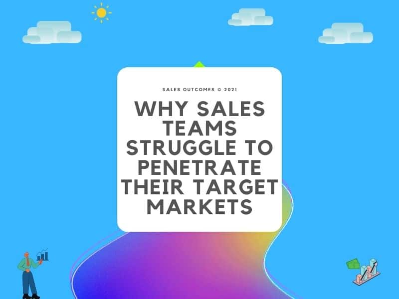 Why Sales Teams Struggle To Penetrate Their Target Markets