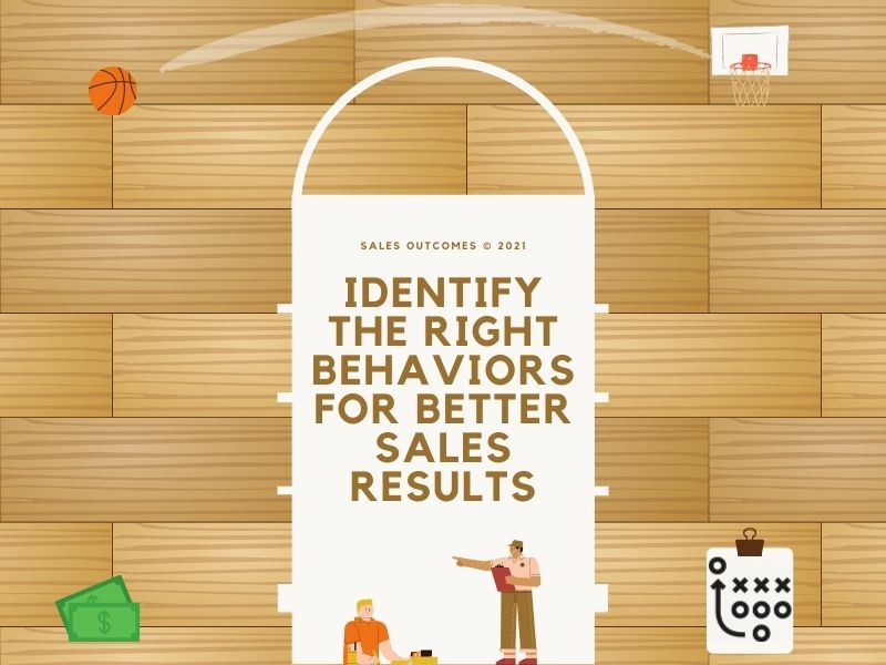 Identify The Right Behaviors For Better Sales Results